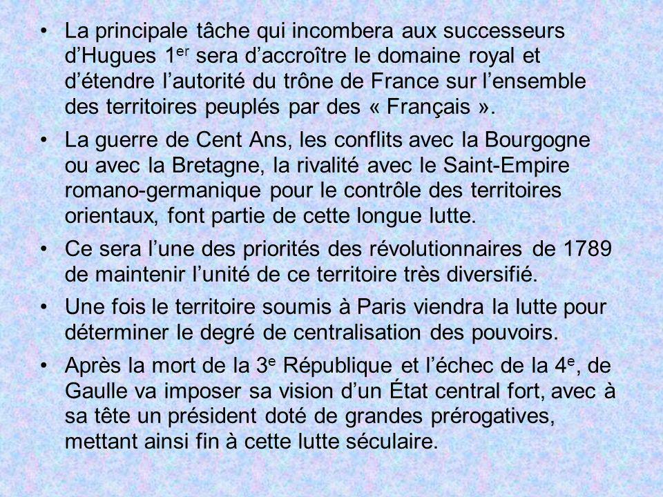 La principale tâche qui incombera aux successeurs dHugues 1 er sera daccroître le domaine royal et détendre lautorité du trône de France sur lensemble