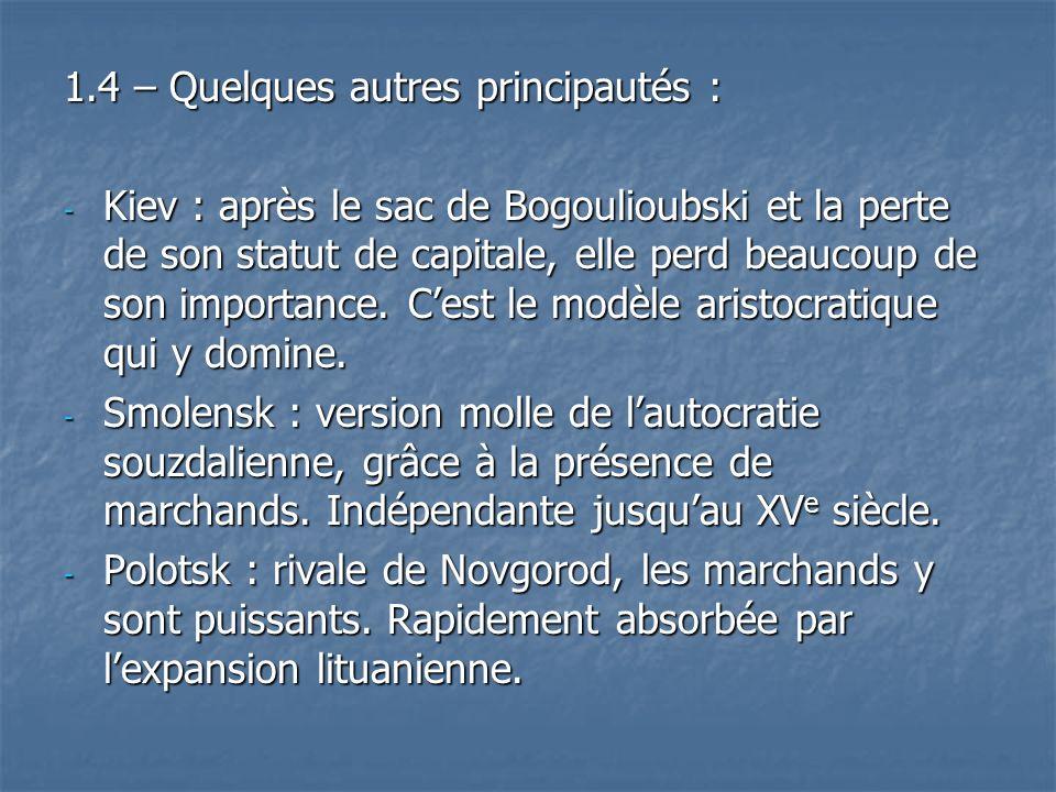 1.4 – Quelques autres principautés : - Kiev : après le sac de Bogoulioubski et la perte de son statut de capitale, elle perd beaucoup de son importanc