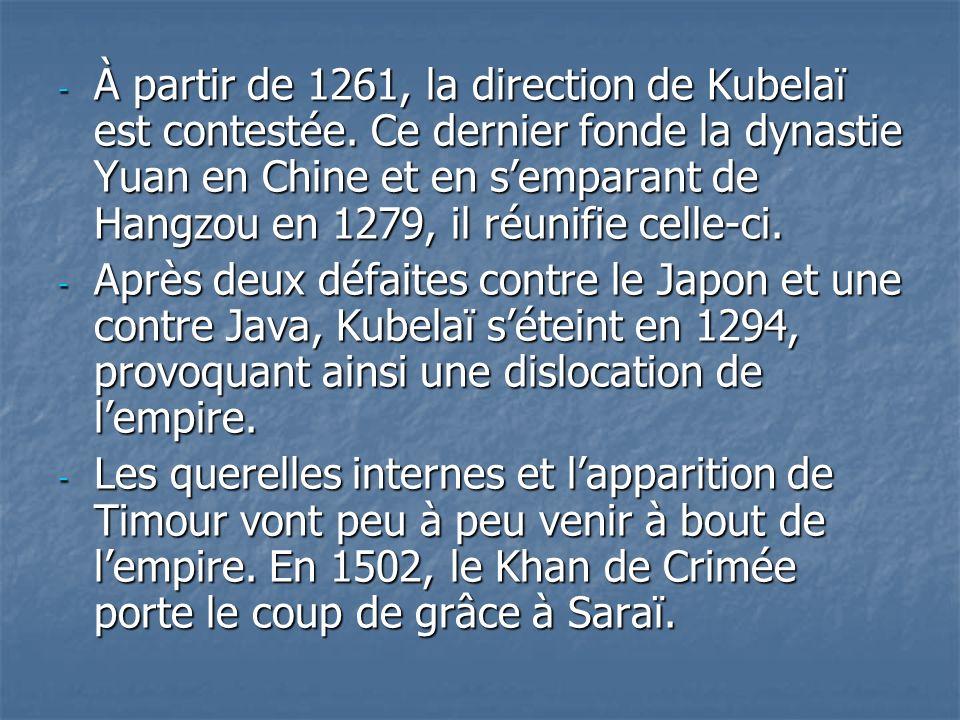- À partir de 1261, la direction de Kubelaï est contestée. Ce dernier fonde la dynastie Yuan en Chine et en semparant de Hangzou en 1279, il réunifie