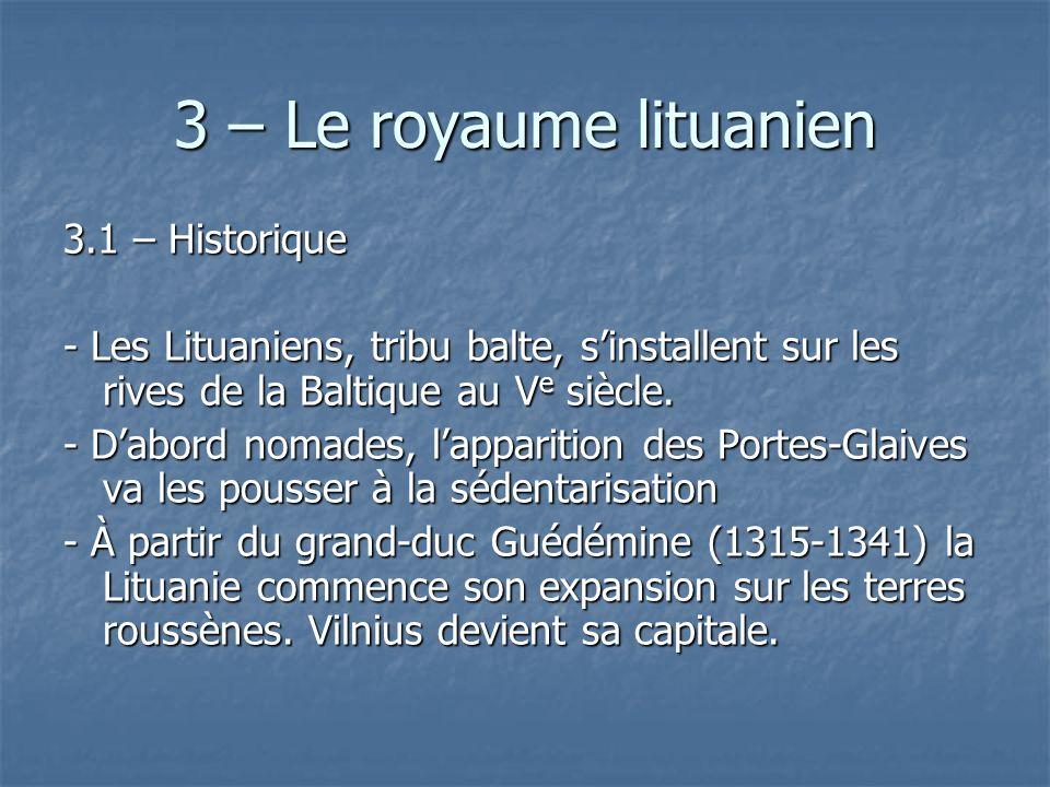 3 – Le royaume lituanien 3.1 – Historique - Les Lituaniens, tribu balte, sinstallent sur les rives de la Baltique au V e siècle. - Dabord nomades, lap