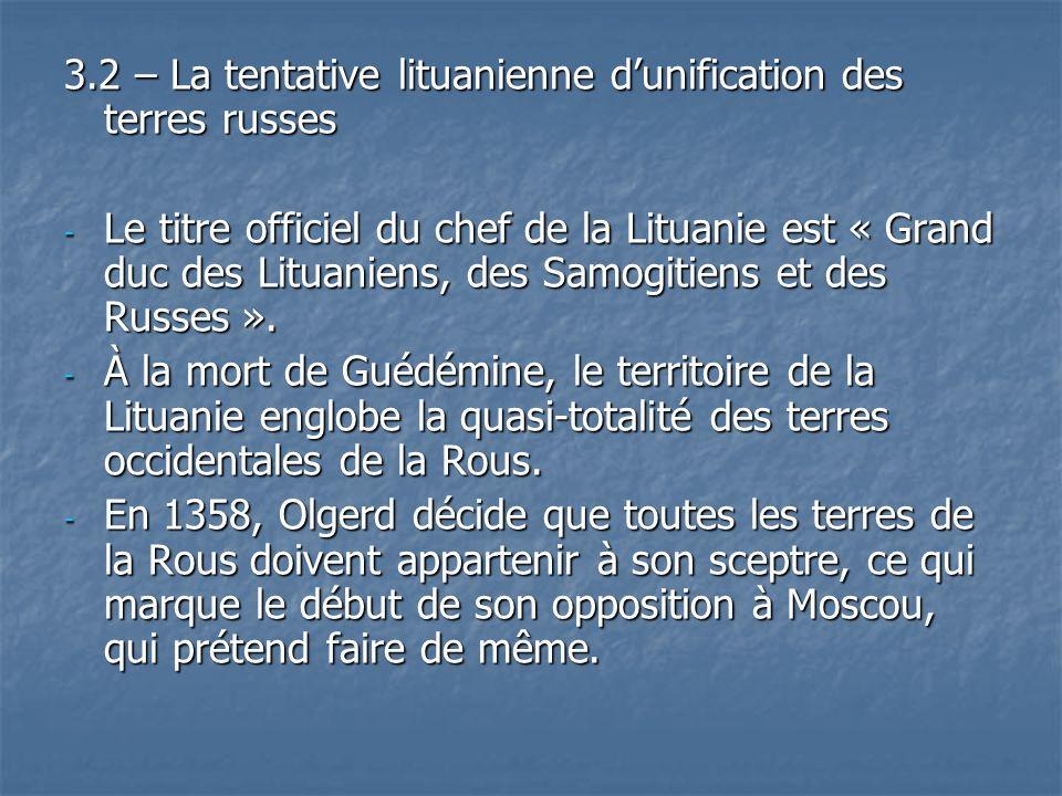 3.2 – La tentative lituanienne dunification des terres russes - Le titre officiel du chef de la Lituanie est « Grand duc des Lituaniens, des Samogitie