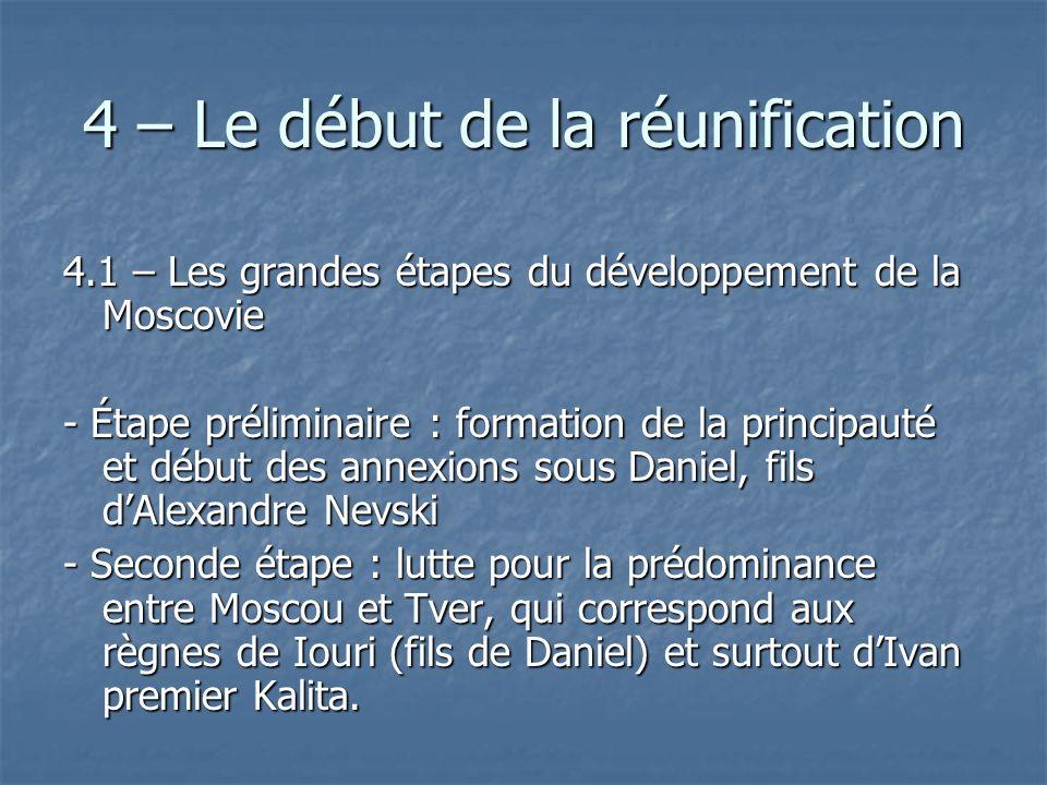 4 – Le début de la réunification 4.1 – Les grandes étapes du développement de la Moscovie - Étape préliminaire : formation de la principauté et début