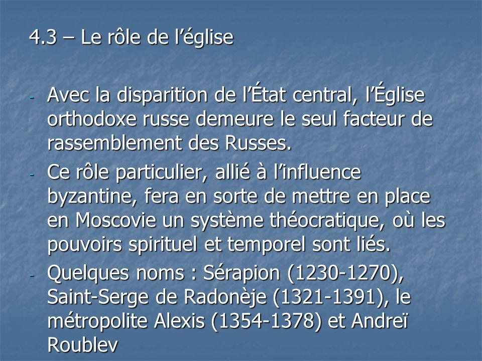 4.3 – Le rôle de léglise - Avec la disparition de lÉtat central, lÉglise orthodoxe russe demeure le seul facteur de rassemblement des Russes. - Ce rôl