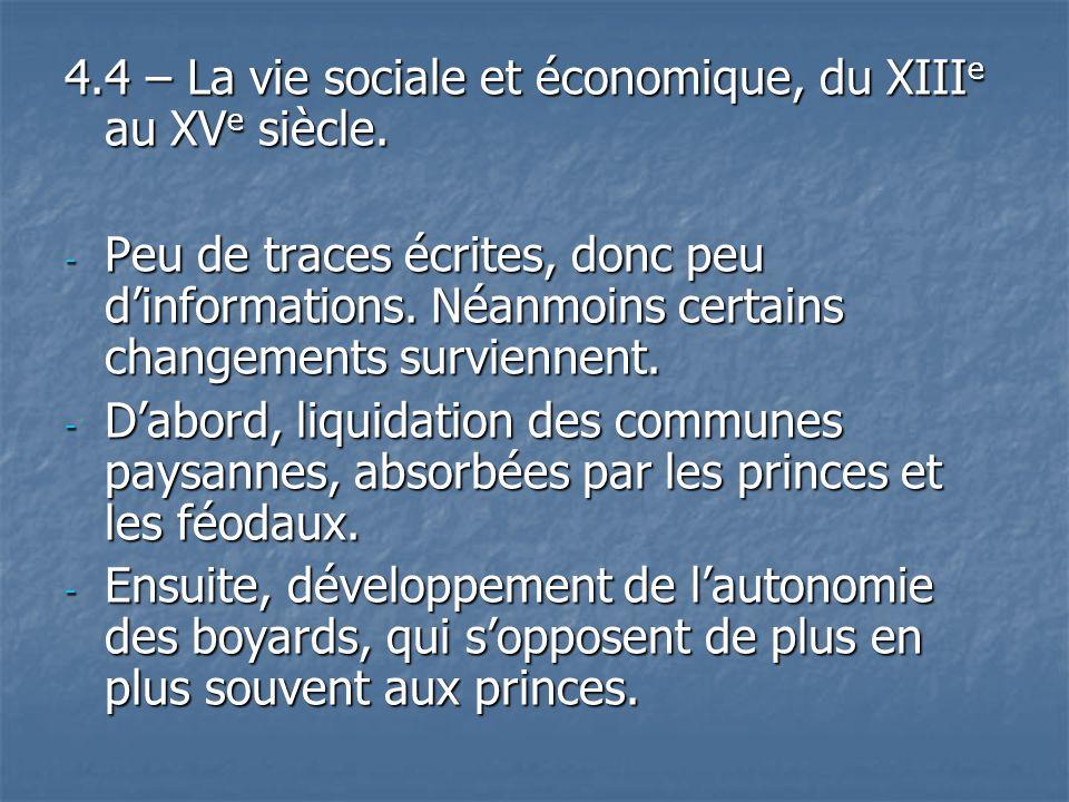4.4 – La vie sociale et économique, du XIII e au XV e siècle. - Peu de traces écrites, donc peu dinformations. Néanmoins certains changements survienn