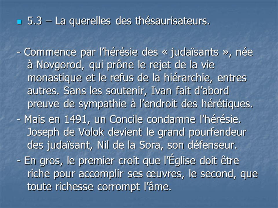 5.3 – La querelles des thésaurisateurs. 5.3 – La querelles des thésaurisateurs. - Commence par lhérésie des « judaïsants », née à Novgorod, qui prône