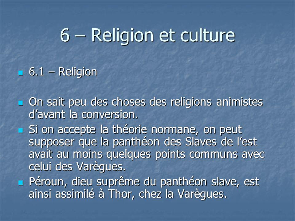 6 – Religion et culture 6.1 – Religion 6.1 – Religion On sait peu des choses des religions animistes davant la conversion. On sait peu des choses des
