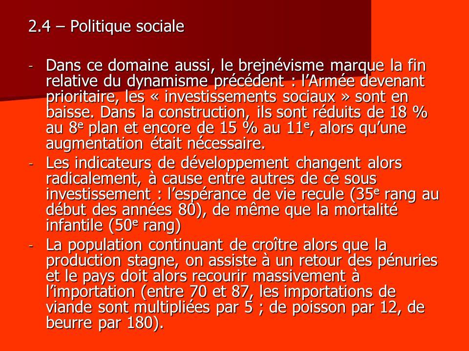 2.4 – Politique sociale - Dans ce domaine aussi, le brejnévisme marque la fin relative du dynamisme précédent : lArmée devenant prioritaire, les « investissements sociaux » sont en baisse.
