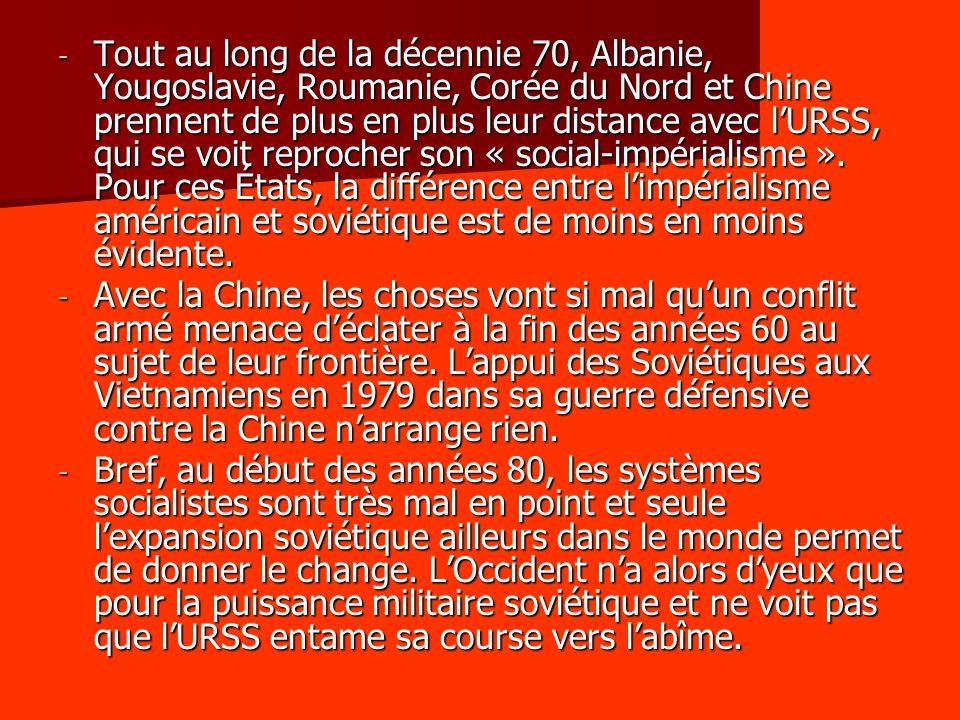 - Tout au long de la décennie 70, Albanie, Yougoslavie, Roumanie, Corée du Nord et Chine prennent de plus en plus leur distance avec lURSS, qui se voit reprocher son « social-impérialisme ».