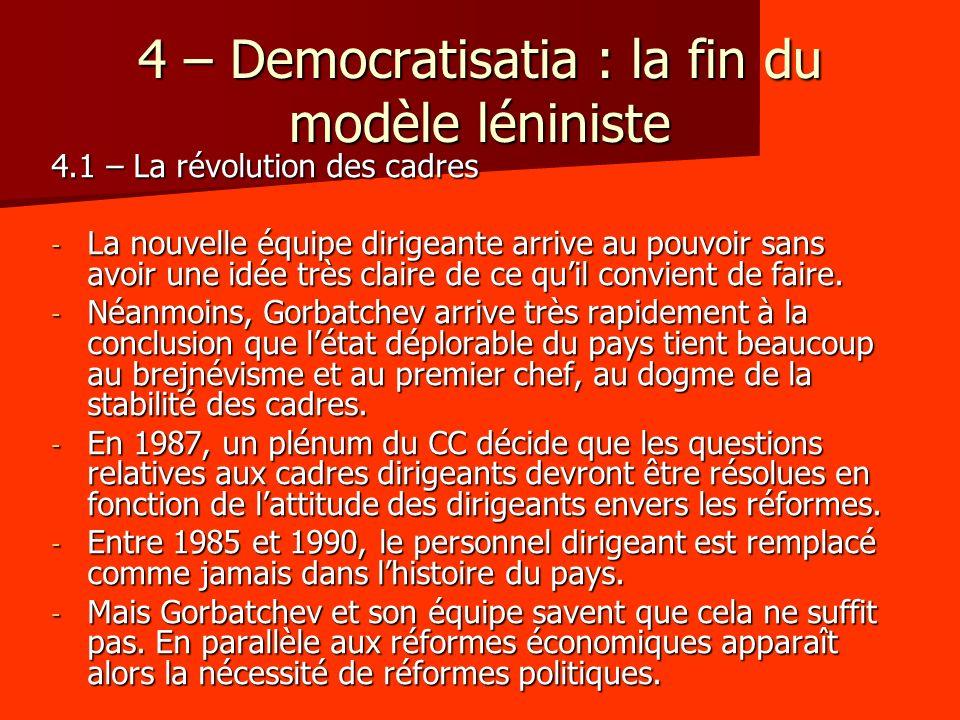 4 – Democratisatia : la fin du modèle léniniste 4.1 – La révolution des cadres - La nouvelle équipe dirigeante arrive au pouvoir sans avoir une idée très claire de ce quil convient de faire.