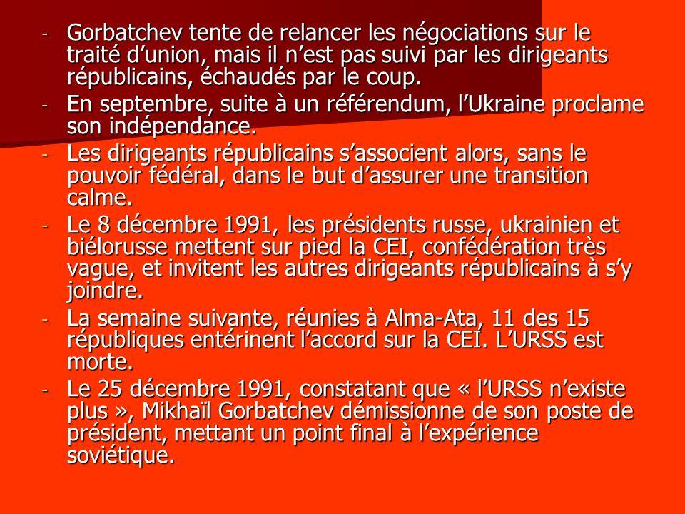 - Gorbatchev tente de relancer les négociations sur le traité dunion, mais il nest pas suivi par les dirigeants républicains, échaudés par le coup.