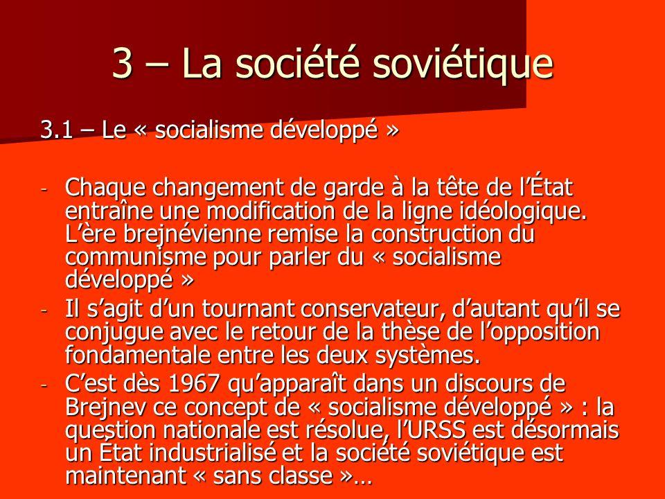 3 – La société soviétique 3.1 – Le « socialisme développé » - Chaque changement de garde à la tête de lÉtat entraîne une modification de la ligne idéologique.