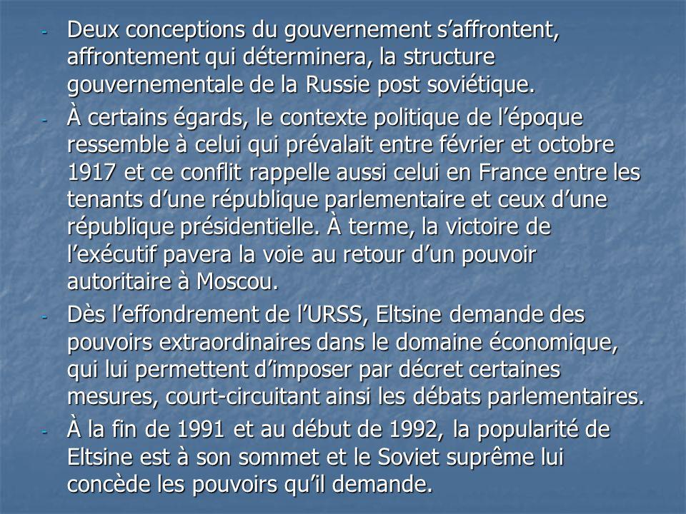- Deux conceptions du gouvernement saffrontent, affrontement qui déterminera, la structure gouvernementale de la Russie post soviétique. - À certains