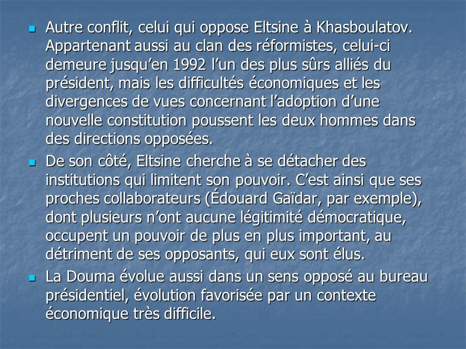 Autre conflit, celui qui oppose Eltsine à Khasboulatov. Appartenant aussi au clan des réformistes, celui-ci demeure jusquen 1992 lun des plus sûrs all