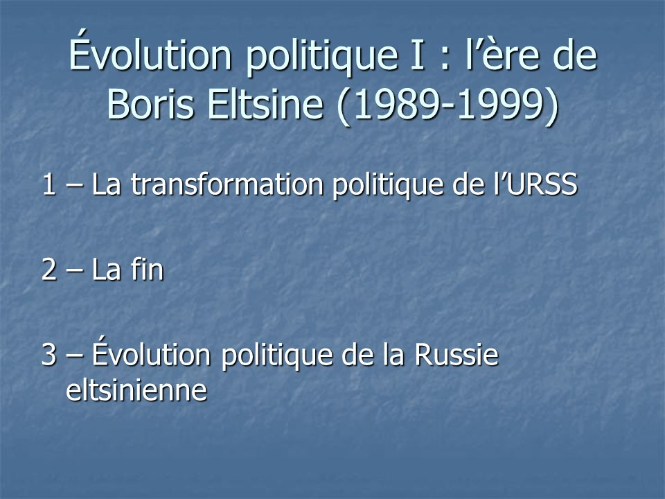 1 – La transformation politique de lURSS 2 – La fin 3 – Évolution politique de la Russie eltsinienne