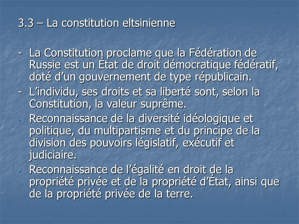3.3 – La constitution eltsinienne - La Constitution proclame que la Fédération de Russie est un État de droit démocratique fédératif, doté dun gouvern