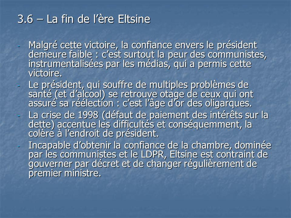3.6 – La fin de lère Eltsine - Malgré cette victoire, la confiance envers le président demeure faible : cest surtout la peur des communistes, instrume