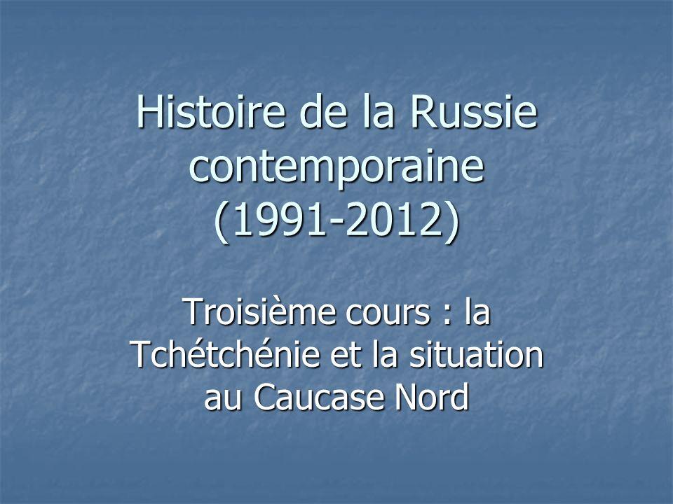 Histoire de la Russie contemporaine (1991-2012) Troisième cours : la Tchétchénie et la situation au Caucase Nord