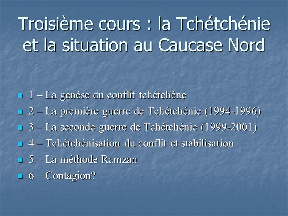Troisième cours : la Tchétchénie et la situation au Caucase Nord 1 – La genèse du conflit tchétchène 1 – La genèse du conflit tchétchène 2 – La premiè