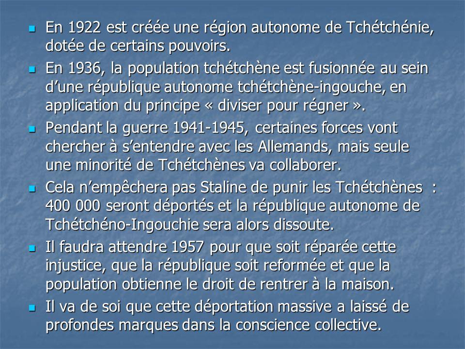 En 1922 est créée une région autonome de Tchétchénie, dotée de certains pouvoirs. En 1922 est créée une région autonome de Tchétchénie, dotée de certa