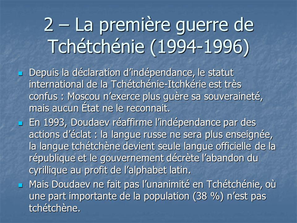 2 – La première guerre de Tchétchénie (1994-1996) Depuis la déclaration dindépendance, le statut international de la Tchétchénie-Itchkérie est très co
