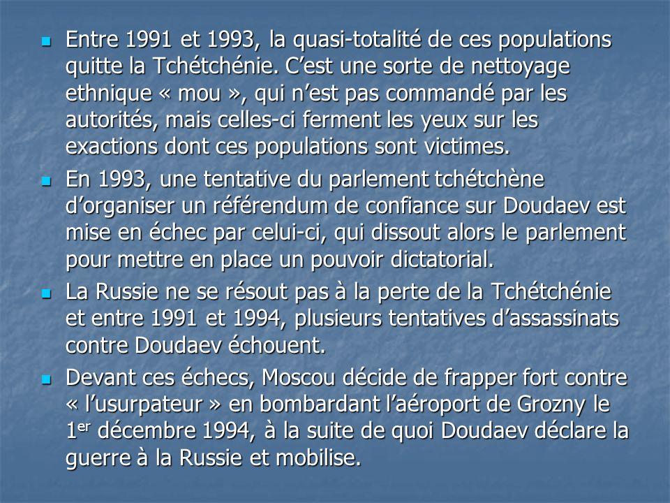 Entre 1991 et 1993, la quasi-totalité de ces populations quitte la Tchétchénie. Cest une sorte de nettoyage ethnique « mou », qui nest pas commandé pa