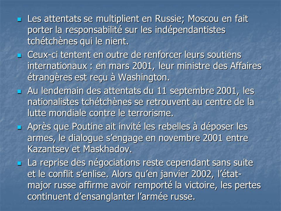 Les attentats se multiplient en Russie; Moscou en fait porter la responsabilité sur les indépendantistes tchétchènes qui le nient. Les attentats se mu