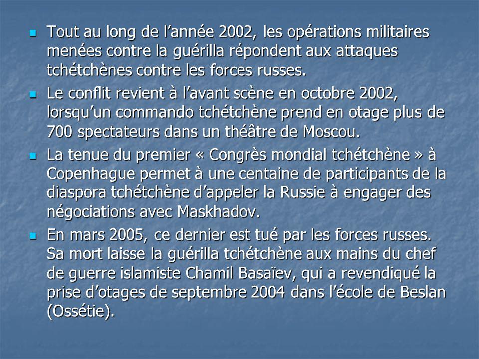 Tout au long de lannée 2002, les opérations militaires menées contre la guérilla répondent aux attaques tchétchènes contre les forces russes. Tout au