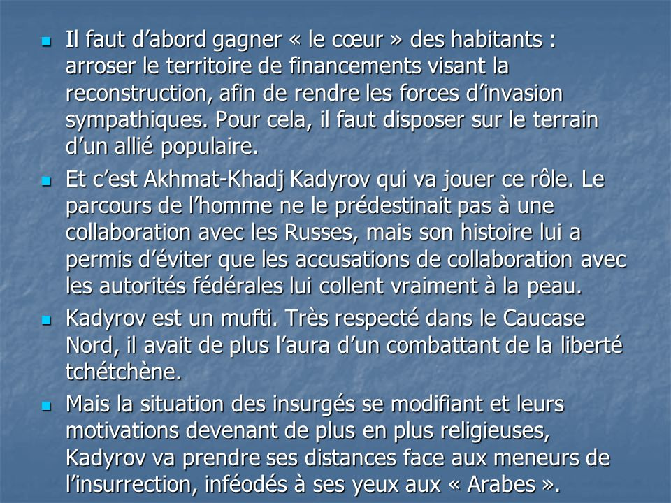Il faut dabord gagner « le cœur » des habitants : arroser le territoire de financements visant la reconstruction, afin de rendre les forces dinvasion