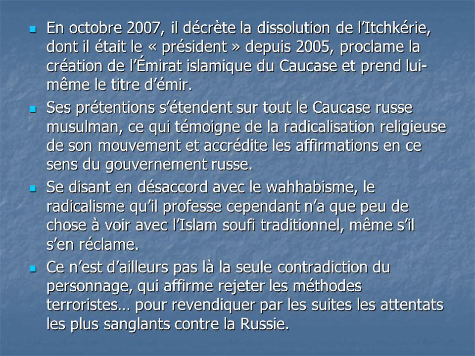 En octobre 2007, il décrète la dissolution de lItchkérie, dont il était le « président » depuis 2005, proclame la création de lÉmirat islamique du Cau