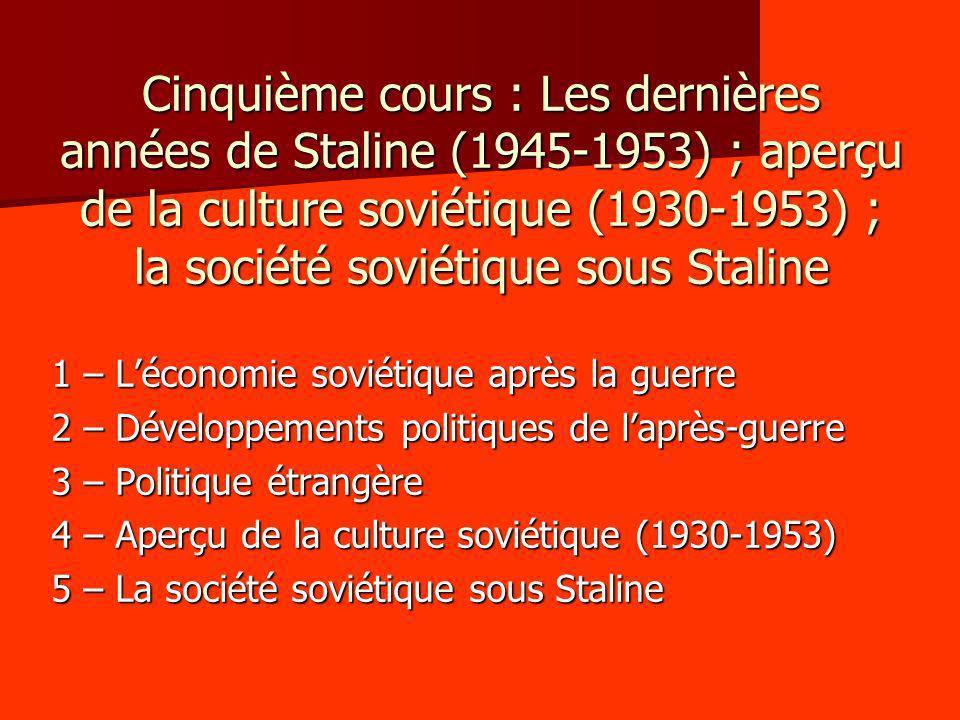 Cinquième cours : Les dernières années de Staline (1945-1953) ; aperçu de la culture soviétique (1930-1953) ; la société soviétique sous Staline 1 – L