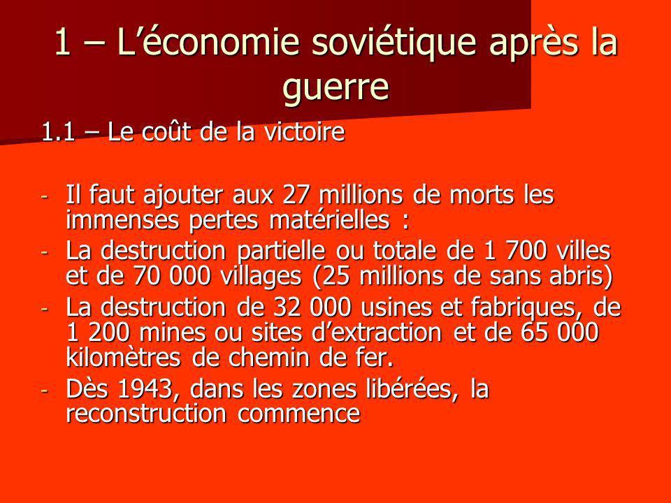 1 – Léconomie soviétique après la guerre 1.1 – Le coût de la victoire - Il faut ajouter aux 27 millions de morts les immenses pertes matérielles : - L
