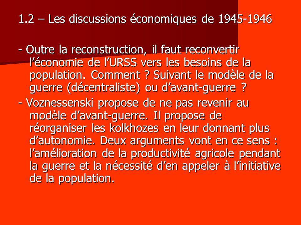 1.2 – Les discussions économiques de 1945-1946 - Outre la reconstruction, il faut reconvertir léconomie de lURSS vers les besoins de la population. Co