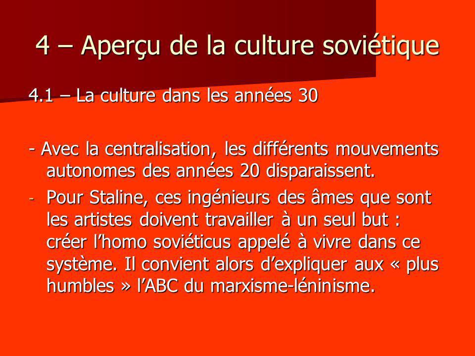 4 – Aperçu de la culture soviétique 4.1 – La culture dans les années 30 - Avec la centralisation, les différents mouvements autonomes des années 20 di
