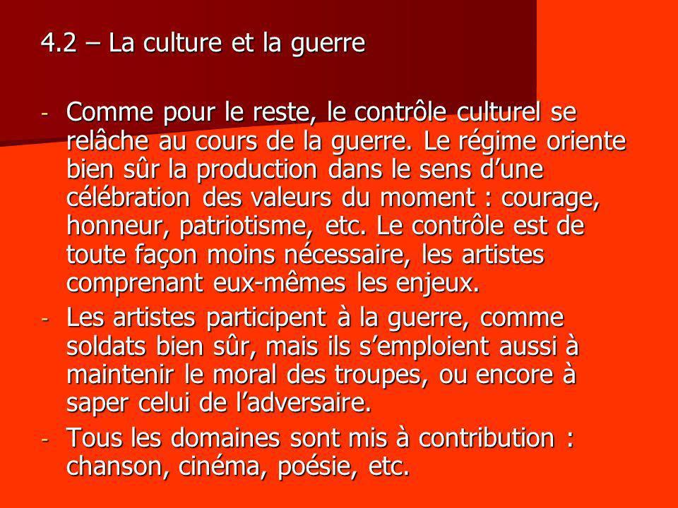 4.2 – La culture et la guerre - Comme pour le reste, le contrôle culturel se relâche au cours de la guerre. Le régime oriente bien sûr la production d