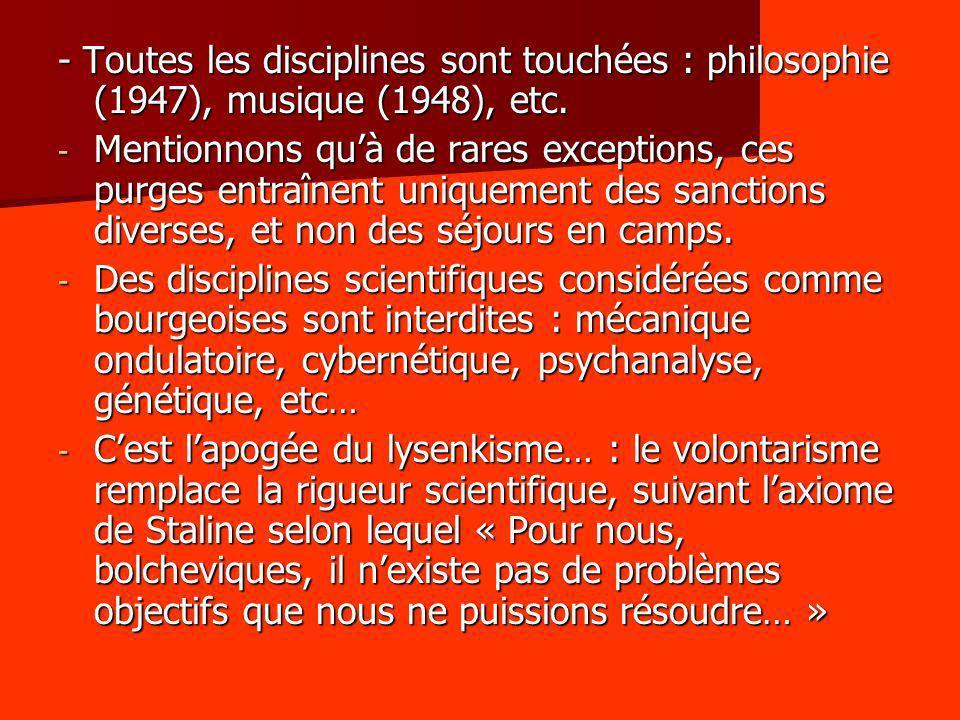 - Toutes les disciplines sont touchées : philosophie (1947), musique (1948), etc. - Mentionnons quà de rares exceptions, ces purges entraînent uniquem