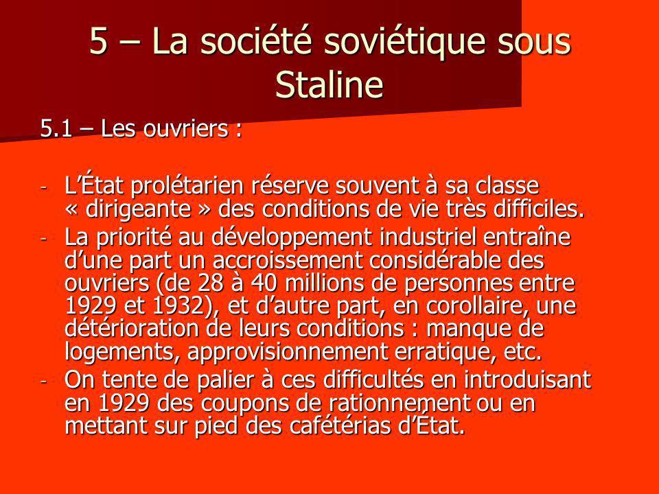 5 – La société soviétique sous Staline 5.1 – Les ouvriers : - LÉtat prolétarien réserve souvent à sa classe « dirigeante » des conditions de vie très