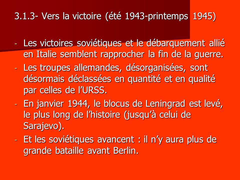 3.1.3- Vers la victoire (été 1943-printemps 1945) - Les victoires soviétiques et le débarquement allié en Italie semblent rapprocher la fin de la guer