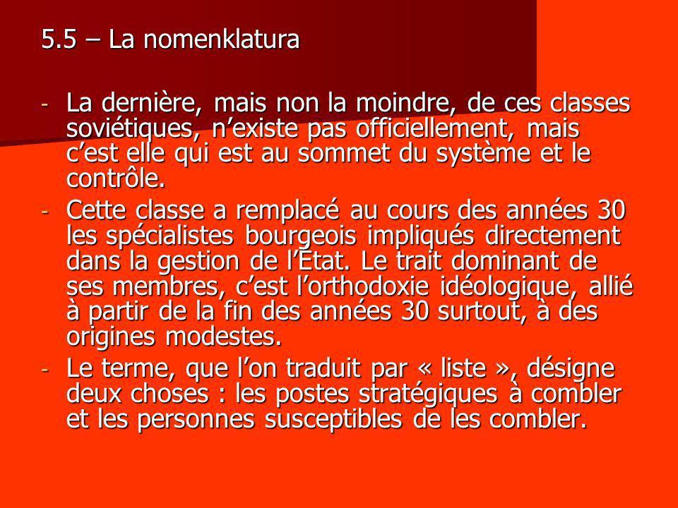 5.5 – La nomenklatura - La dernière, mais non la moindre, de ces classes soviétiques, nexiste pas officiellement, mais cest elle qui est au sommet du