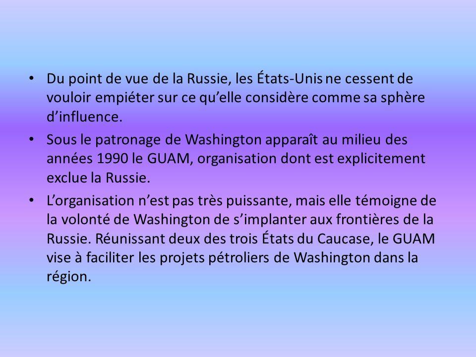 Du point de vue de la Russie, les États-Unis ne cessent de vouloir empiéter sur ce quelle considère comme sa sphère dinfluence. Sous le patronage de W