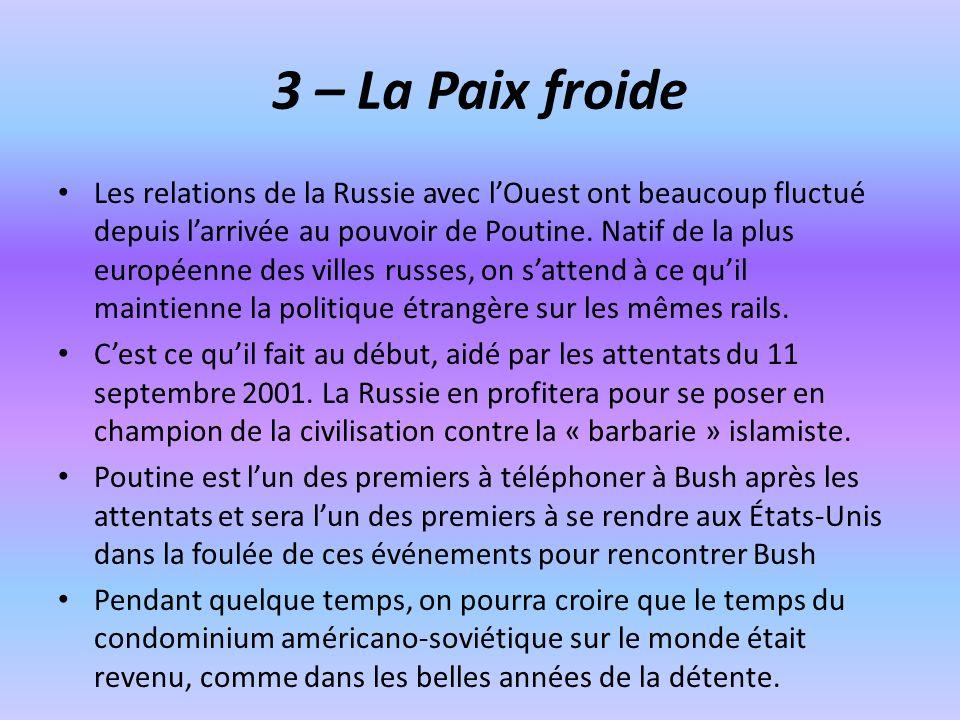 3 – La Paix froide Les relations de la Russie avec lOuest ont beaucoup fluctué depuis larrivée au pouvoir de Poutine. Natif de la plus européenne des