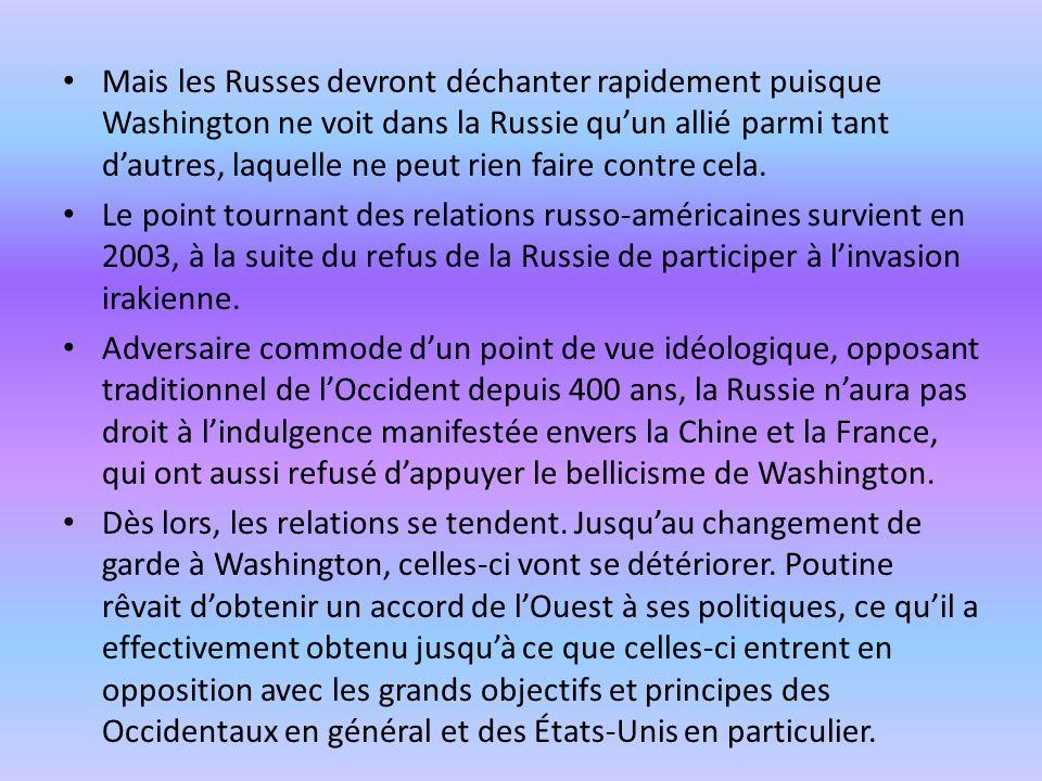 Mais les Russes devront déchanter rapidement puisque Washington ne voit dans la Russie quun allié parmi tant dautres, laquelle ne peut rien faire cont