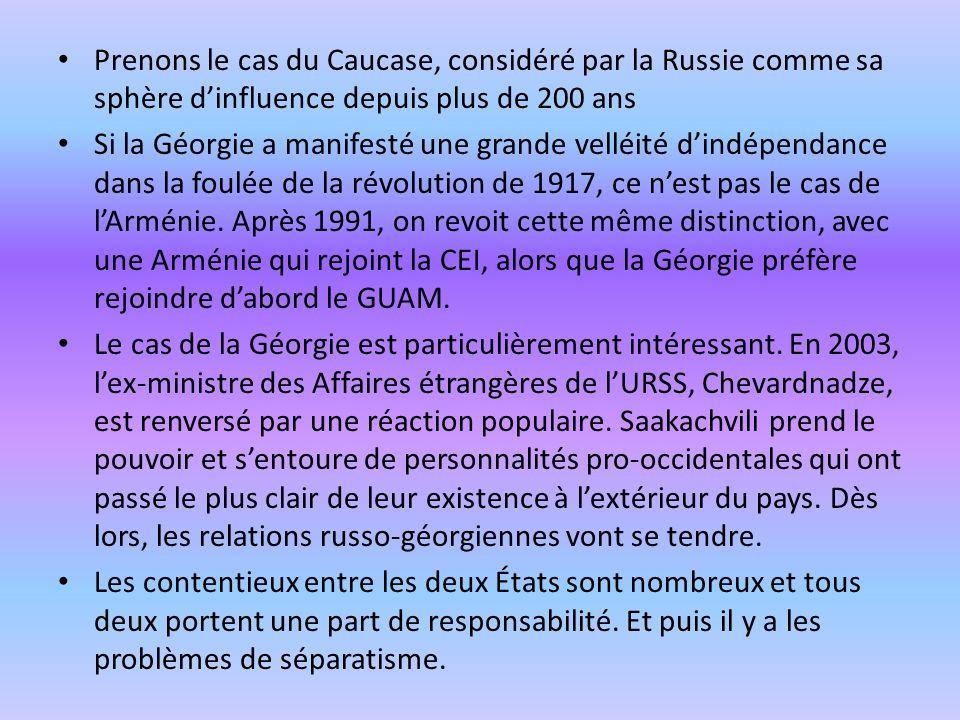 Prenons le cas du Caucase, considéré par la Russie comme sa sphère dinfluence depuis plus de 200 ans Si la Géorgie a manifesté une grande velléité din