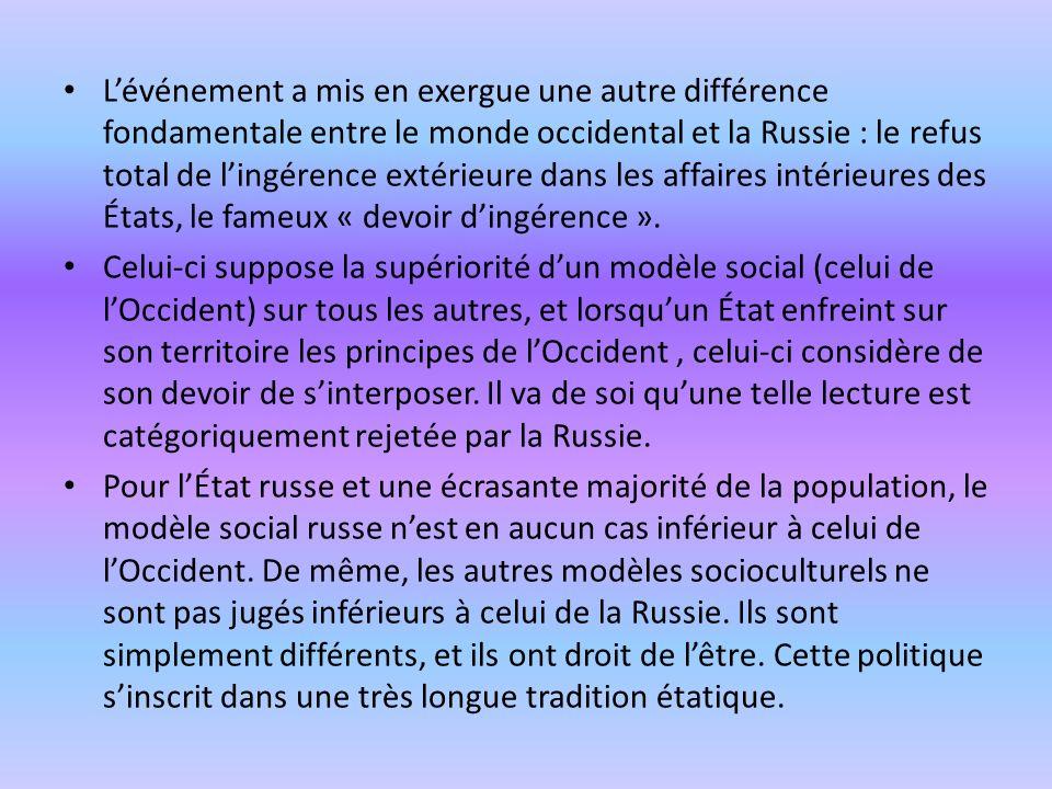 Lévénement a mis en exergue une autre différence fondamentale entre le monde occidental et la Russie : le refus total de lingérence extérieure dans le
