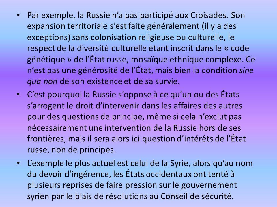 Par exemple, la Russie na pas participé aux Croisades. Son expansion territoriale sest faite généralement (il y a des exceptions) sans colonisation re