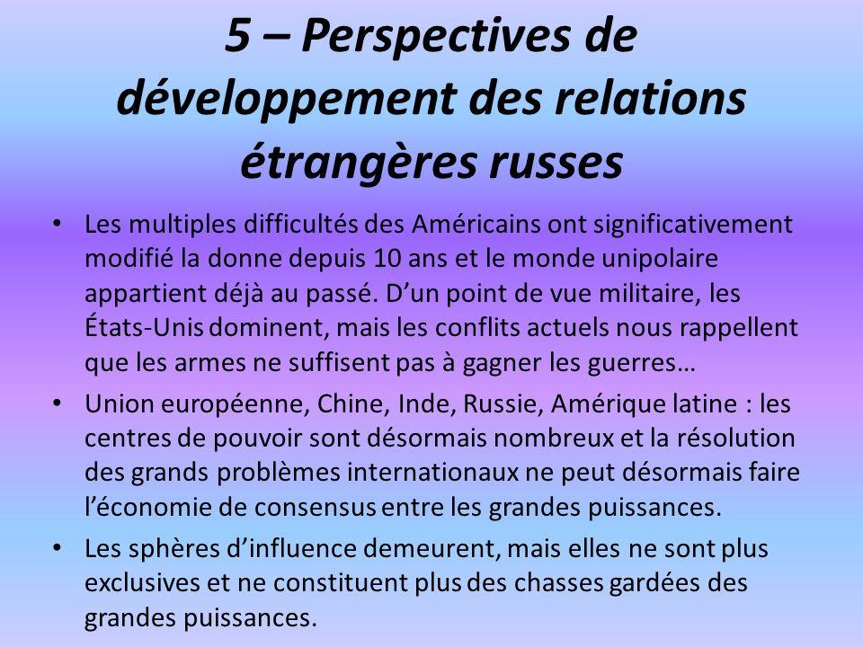 5 – Perspectives de développement des relations étrangères russes Les multiples difficultés des Américains ont significativement modifié la donne depu