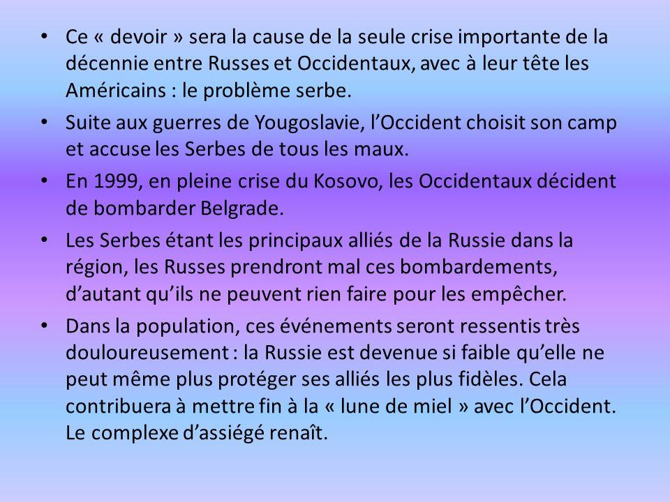 Ce « devoir » sera la cause de la seule crise importante de la décennie entre Russes et Occidentaux, avec à leur tête les Américains : le problème ser