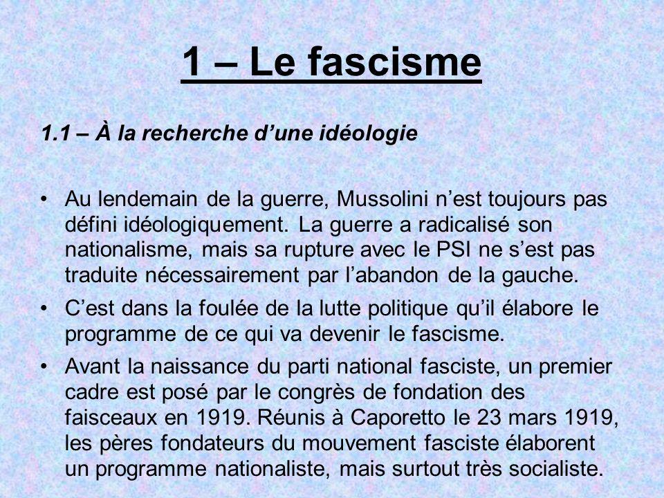 1 – Le fascisme 1.1 – À la recherche dune idéologie Au lendemain de la guerre, Mussolini nest toujours pas défini idéologiquement. La guerre a radical