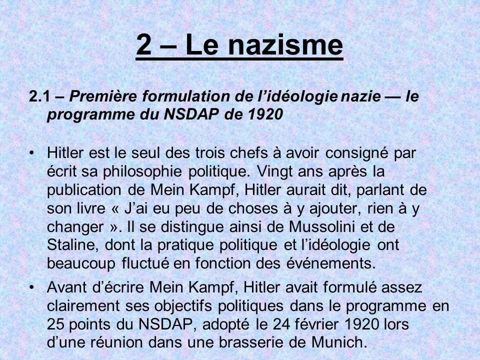 2 – Le nazisme 2.1 – Première formulation de lidéologie nazie le programme du NSDAP de 1920 Hitler est le seul des trois chefs à avoir consigné par éc