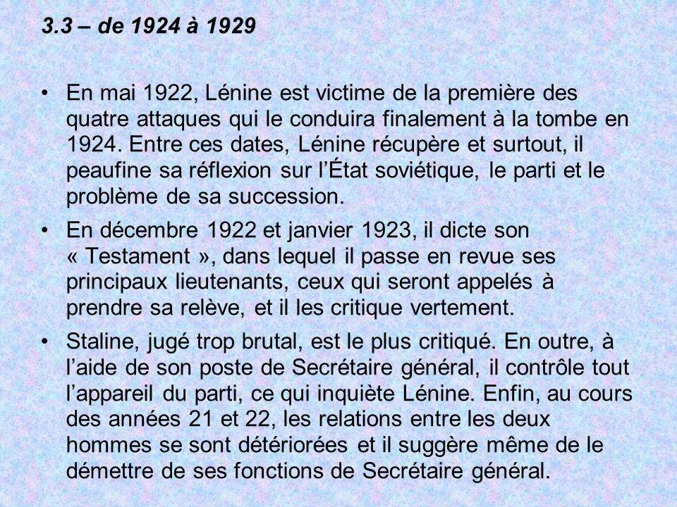 3.3 – de 1924 à 1929 En mai 1922, Lénine est victime de la première des quatre attaques qui le conduira finalement à la tombe en 1924. Entre ces dates