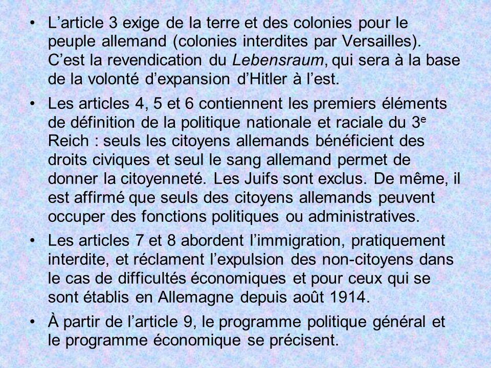Larticle 3 exige de la terre et des colonies pour le peuple allemand (colonies interdites par Versailles). Cest la revendication du Lebensraum, qui se